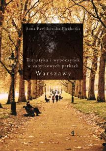 Turystyka i wypoczynek w zabytkowych parkach Warszawy