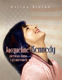Jacqueline Kennedy - pierwsza dama i jej wizerunek