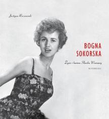 Bogna Sokorska. Życie i kariera Słowika Warszawy – wspomnienie