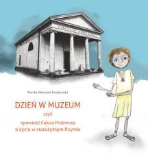 Dzień w muzeum czyli opowieść Caiusa Probinusa o życiu w starożytnym Rzymie