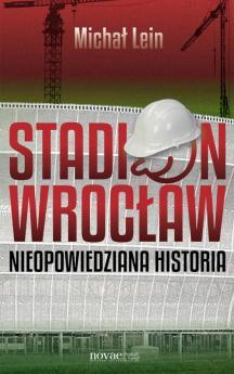 Stadion Wrocław. Nieopowiedziana historia