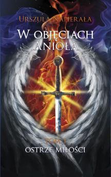 W objęciach anioła. Tom 1: Ostrze miłości