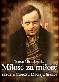 Miłość za miłość. Rzecz o księdzu Macieju Sieńce — Teresa Michalewska