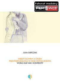 Między słowem a ciałem. Przestrzeń dialogu w kinie współczesnym. Wong Kar-Wai i konteksty — Julia Gierczak