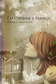 Zamówienie z Francji — Anna J. Szepielak