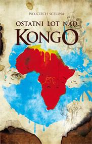 Ostatni lot nad Kongo — Wojciech Scelina