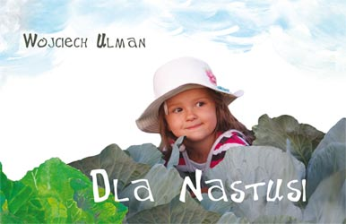 Dla Nastusi — Wojciech Ulman