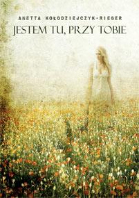 Jestem tu, przy Tobie — Anetta Kołodziejczyk-Rieger