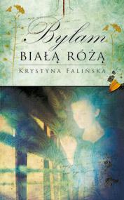 Byłam białą różą — Krystyna Falińska