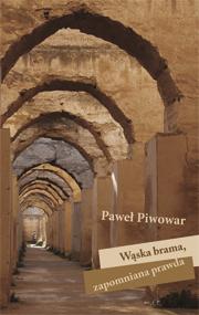 Wąska brama, zapomniana prawda — Paweł Piwowar