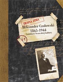 Aleksander Czołowski. Luminarz lwowskiej kultury. 1865-1944 — Iwona Zima