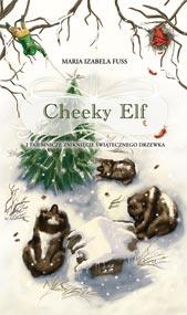 Cheeky Elf i tajemnicze zniknięcie świątecznego drzewka — Maria Izabela Fuss