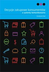 Decyzje zakupowe konsumentów a systemy komunikowania — Grażyna Kuś
