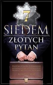 Siedem złotych pytań. Przewodnik z zakresu kryminalistyki, kryminologii, prawa i medycyny sądowej — Robert Maj