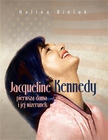 Jacqueline Kennedy - pierwsza dama i jej wizerunek — Halina Bieluk