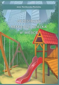 Przestrzeń rekreacji dziecka w mieście — Anna Pawlikowska-Piechotka