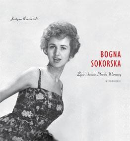 Bogna Sokorska. Życie i kariera Słowika Warszawy – wspomnienie — Justyna Reczeniedi