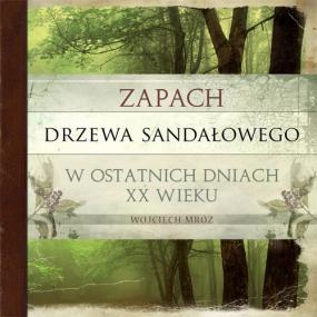 Zapach drzewa sandałowego w ostatnich dniach XX wieku — Wojciech Mróz