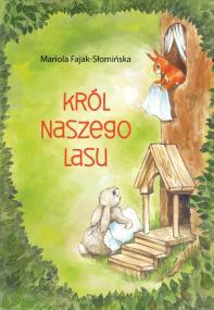 Król Naszego lasu — Mariola Fajak-Słomińska