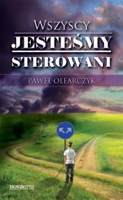 Wszyscy jesteśmy sterowani — Paweł Olearczyk