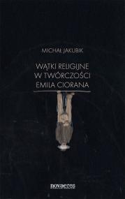 Wątki religijne w twórczości Emila Ciorana — Michał Jakubik