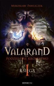 Valarand. Podzielone królestwo. Księga I — Mirosław Pawliczek