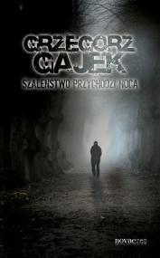 Szaleństwo przychodzi nocą — Grzegorz Gajek