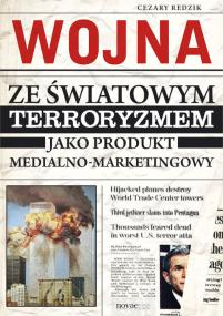 Wojna ze światowym terroryzmem jako produkt medialno-marketingowy — Cezary Redzik