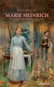 Marie Heinrich. W oczekiwaniu na miłość — Paul Keller