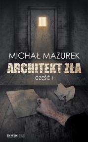 Architekt zła. Część I — Michał Mazurek