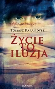 Życie to iluzja — Tomasz Karandysz