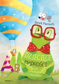 Dziecięce mądrości czyli rymowanki z morałem — Jacek Pacioch