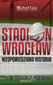 Stadion Wrocław. Nieopowiedziana historia — Michał Lein