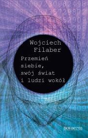 Przemień siebie, swój świat i ludzi wokół — Wojciech Filaber