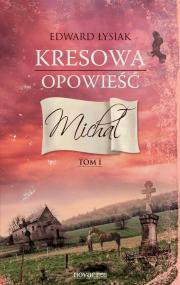 Kresowa opowieść. Tom I: Michał — Edward Łysiak