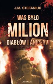 Was było milion diabłów i aniołów — J.M. Stefaniuk