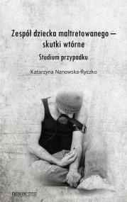 Zespół dziecka maltretowanego – skutki wtórne. Studium przypadku — Katarzyna Nanowska-Ryczko