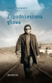 Z podniesioną głową — Ryszard Drzazgowski