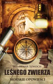 Leśnego Zwierza morskie opowieści — Waldemar Szwoch