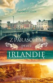 Z parasolem przez Irlandię — Tsanko Ivanov