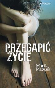 Przegapić życie — Monika Matusik