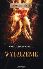 Wybaczenie. Łatwopalni. T. III — Agnieszka Lingas-Łoniewska