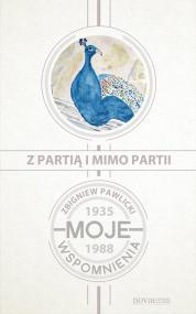 Z partią i mimo partii. Moje wspomnienia 1935-1988 — Zbigniew Pawlicki
