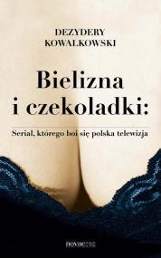 Bielizna i czekoladki: Serial, którego boi się polska telewizja — Dezydery Kowalkowski