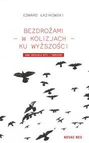 Bezdrożami - w kolizjach - ku wyższości. Nowa ontologia i twórczość — Edward Łazikowski