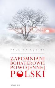 Zapomniani bohaterowie powojennej Polski — Paulina Koniuk