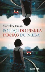 Pociąg do piekła. Pociąg do nieba — Stanisław Jaman