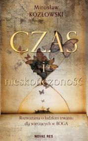 Czas i nieskończoność. Rozważania o ludzkim trwaniu dla wierzących w Boga — Mirosław Kozłowski