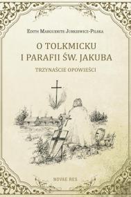 O Tolkmicku i parafii św. Jakuba - trzynaście opowieści — Edith Marguerite Jurkiewicz-Pilska