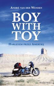Boy with Toy. Harleyem przez Amerykę — André  van der Wenden